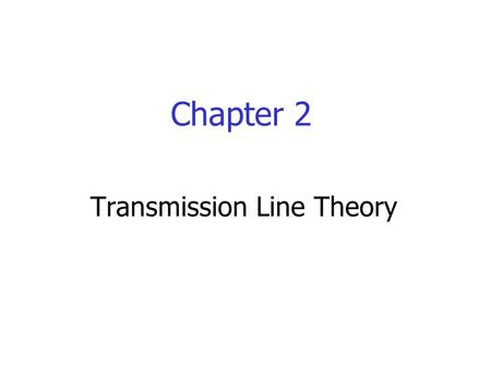 Chapter 2 Transmission Line Theory. Transmission-Line (TL) Theory At DC or very low frequencies, the equivalent circuit can be simplified as At medium.