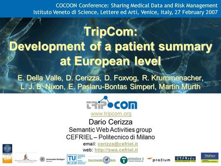 Www.tripcom.org TripCom: Development of a patient summary at European level E. Della Valle, D. Cerizza, D. Foxvog, R. Krummenacher, L. J. B. Nixon, E.