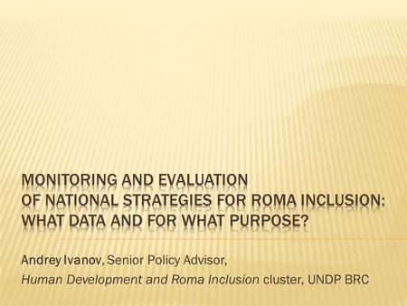 Andrey Ivanov, Senior Policy Advisor, Human Development and Roma Inclusion cluster, UNDP BRC.