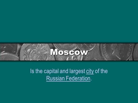 Is the capital and largest city of the Russian Federation.