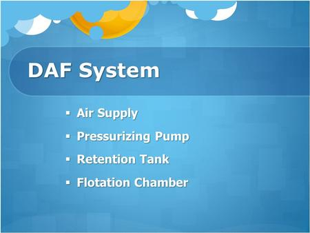 DAF System  Air Supply  Pressurizing Pump  Retention Tank  Flotation Chamber.
