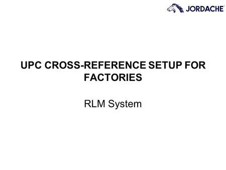 UPC CROSS-REFERENCE SETUP FOR FACTORIES RLM System.