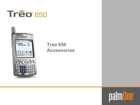Treo 650 Accessories. palmOne, Inc. Confidential Fall 2004 2 Treo 650 Form Fit Case ■A functional fitted leather case with removable belt clip ■Crafted.