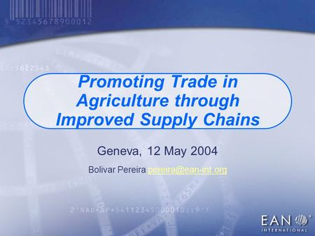 Promoting Trade in Agriculture through Improved Supply Chains Geneva, 12 May 2004 Bolivar Pereira