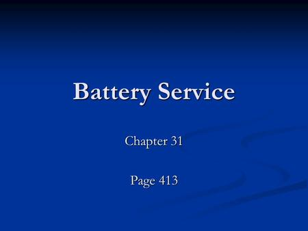 Battery Service Chapter 31 Page 413. Charging and Discharging batteries gives off Hydrogen Gas--- Very Flammable— Don't make sparks or have open flame!