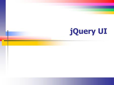 JQuery UI. Slide 2 Introduction From the jQuery UI Home Page jQuery UI is a curated set of user interface interactions, effects, widgets, and themes built.