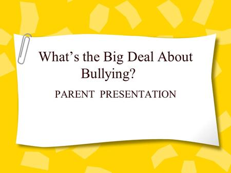 What's the Big Deal About Bullying? PARENT PRESENTATION.