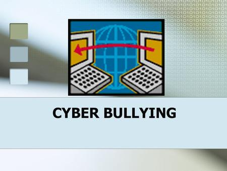 CYBER BULLYING CYBER BULLYING IS… Being cruel to others by sending or posting harmful material using technological means; an individual or group that.
