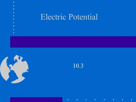 Electric Potential 10.3. Potential Energy GAS Chemical Potential Gravitational Potential Elastic Potential Energy.