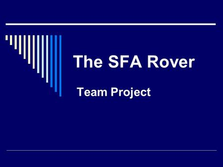 The SFA Rover Team Project. The SFA Rover  Must be demonstrated at the beginning of the last lab of the semester, Dec 11 th.  Teams can work on this.