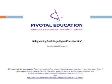 Safeguarding for College/Higher Education Staff Contributed by Abi Shrapnell All resources in the Safeguarding Resources section of our resource bank.