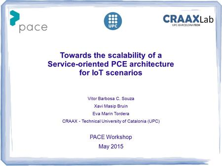 Towards the scalability of a Service-oriented PCE architecture for IoT scenarios Vitor Barbosa C. Souza Xavi Masip Bruin Eva Marin Tordera CRAAX - Technical.