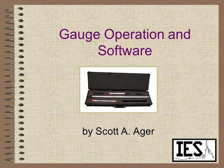 Gauge Operation and Software by Scott A. Ager. Computer Recommendations 750 MHz Pentium III 64 Meg SRAM 40 Gig Hard Drive 1024 x 768 graphics CD Writer.