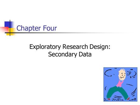 Chapter Four Exploratory Research Design: Secondary Data.