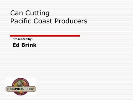 Can Cutting Pacific Coast Producers Presented by: Ed Brink.