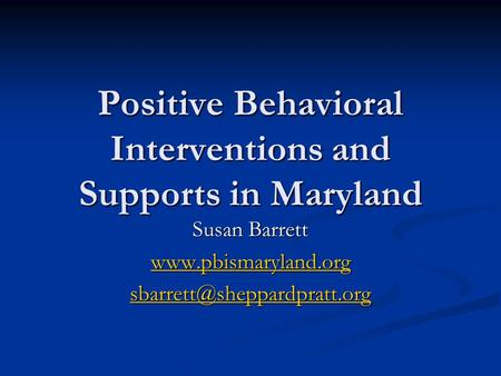 Positive Behavioral Interventions and Supports in Maryland Susan Barrett
