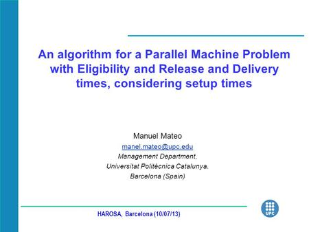 An algorithm for a Parallel Machine Problem with Eligibility and Release and Delivery times, considering setup times Manuel Mateo Management.