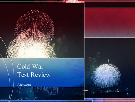 Cold War Test Review Answers. 1. Explain the role of President Eisenhower during the Cold War.