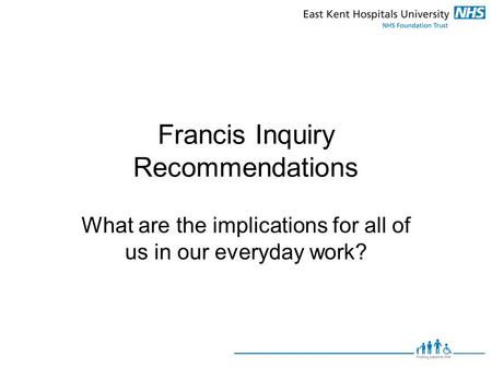 Francis Inquiry Recommendations What are the implications for all of us in our everyday work?