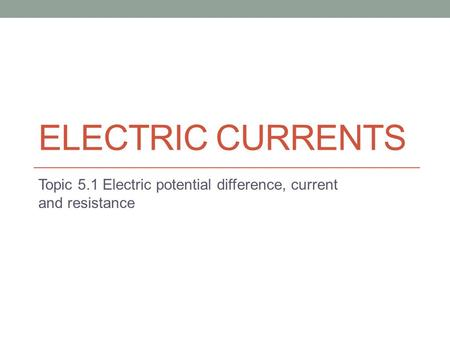 Topic 5.1 Electric potential difference, current and resistance