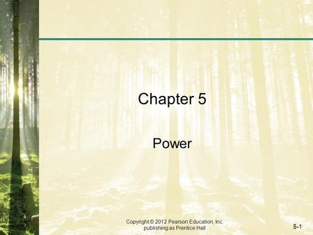 Copyright © 2012 Pearson Education, Inc. publishing as Prentice Hall 5-1 Chapter 5 Power.