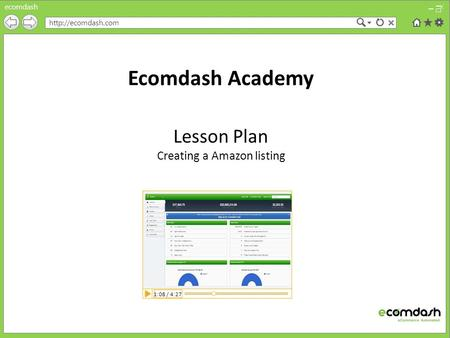 Ecomdash  Ecomdash Academy Lesson Plan Creating a Amazon listing 1:08 / 4:27.