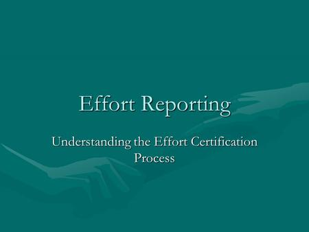 Effort Reporting Understanding the Effort Certification Process.