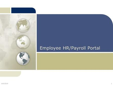 Employee HR/Payroll Portal 10/9/20151. Agenda HR/Payroll Portal Overview  How to Access the HR/Payroll Portal  Home Page Important Transactions  Changing.