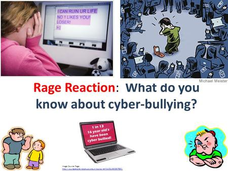 Rage Reaction: What do you know about cyber-bullying? Image Source Page: