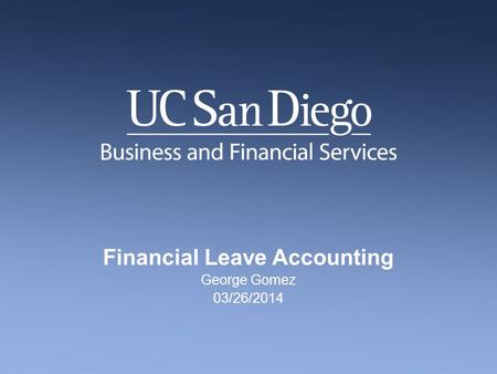Financial Leave Accounting George Gomez 03/26/2014.