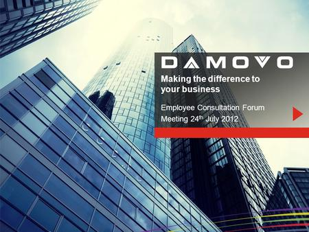 Making the difference to your business Employee Consultation Forum Meeting 24 th July 2012.