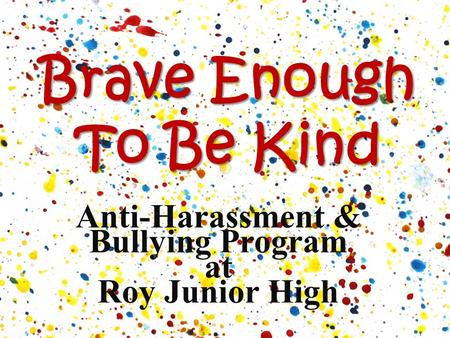 Brave Enough To Be Kind Anti-Harassment & Bullying Program at Roy Junior High.