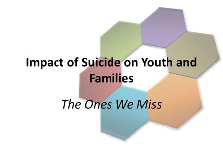 Impact of Suicide on Youth and <strong>Families</strong> The Ones We Miss.