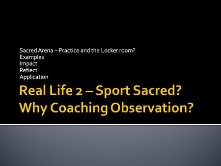 Sacred Arena – Practice and the Locker room? Examples Impact Reflect Application.