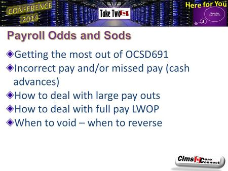 Getting the most out of OCSD691 Incorrect pay and/or missed pay (cash advances) How to deal with large pay outs How to deal with full pay LWOP When to.