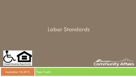 Labor Standards Pam Truitt  September 10, 2015. Key Regulations & Statutes  Davis-Bacon Act  Copeland Act (Anti-kickback Act)  Contract Work Hours.