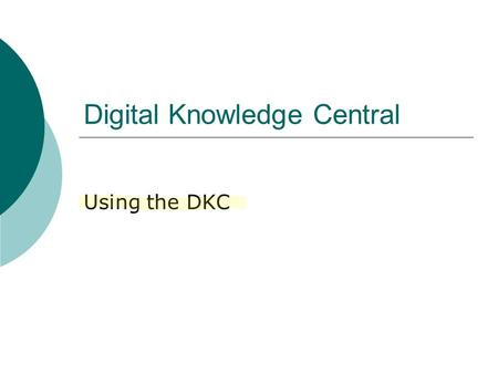 Digital Knowledge Central Using the DKC. DKC Main Page This is where you click to access the databases.