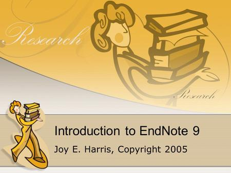 Introduction to EndNote 9 Joy E. Harris, Copyright 2005.