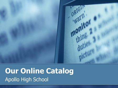 Our Online Catalog Apollo High School. Table of Contents 1. Lesson 1: What Resources? Lesson 1: What Resources? 2. Lesson 2: Online Catalog Lesson 2: