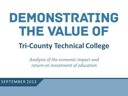 Tri-County Technical College SEPTEMBER 2013. Calculate initial sales generated in region Derive sales created by multiplier effects Convert results.