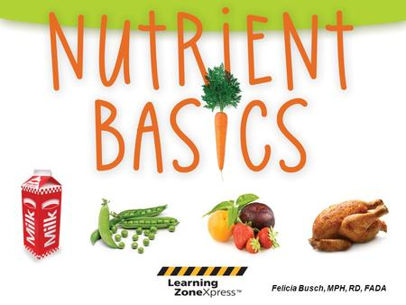 Felicia Busch, MPH, RD, FADA. Nutrients  The foods you eat are a source of nutrients  Nutrients are substances found in food that keep your body functioning.