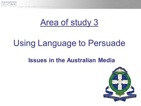 Issues in the Australian Media Area of study 3 Using Language to Persuade.