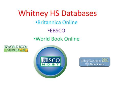 Whitney HS Databases Britannica Online EBSCO World Book Online.