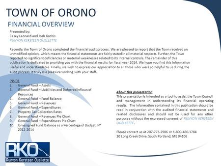 TOWN OF ORONO FINANCIAL OVERVIEW Presented by: Casey Leonard and Josh Kochis RUNYON KERSTEEN OUELLETTE Recently, the Town of Orono completed the financial.