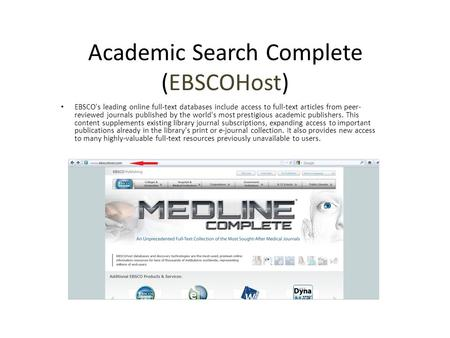 Academic Search Complete (EBSCOHost) EBSCO's leading online full-text databases include access to full-text articles from peer- reviewed journals published.
