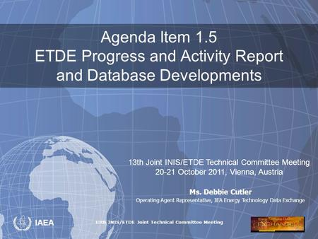 13th INIS/ETDE Joint Technical Committee Meeting IAEA Agenda Item 1.5 ETDE Progress and Activity Report and Database Developments 13th Joint INIS/ETDE.