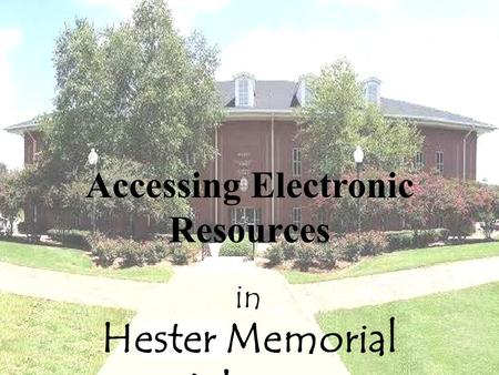 Hester Memorial Library Accessing Electronic Resources in.