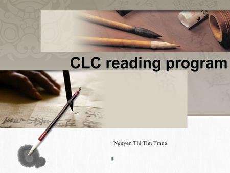 CLC reading program Nguyen Thi Thu Trang. In-class activities Assignment Assessment Add your text in here Reading program Objectives Contents.