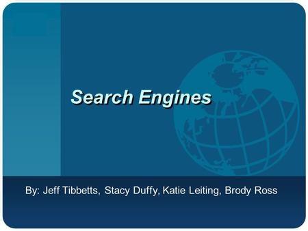 Company LOGO <strong>Search</strong> <strong>Engines</strong> By: Jeff Tibbetts, Stacy Duffy, Katie Leiting, Brody Ross.