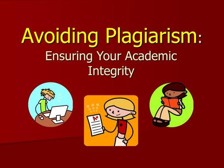 Avoiding Plagiarism : Ensuring Your Academic Integrity.